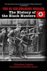 The SS Dirlewanger Brigade; The History of the Black Hunters