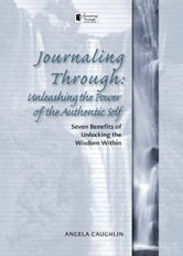 Journaling Through: Unleashing the Power of the Authentic Self