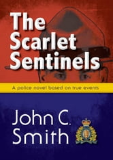 The Scarlet Sentinels: An RCMP novel based on true events