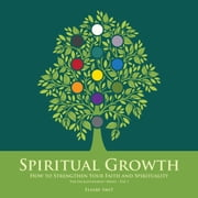 download Spiritual Growth: How to Strengthen Your Faith and Spirituality (The Enlightenment Series Volume 1) book
