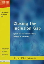 Closing the Inclusion Gap: Special and Mainstream Schools Working in Partnership, Includes CD