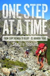 One Step at a Time: From Cape Reinga to Bluff - Te Araroa Trail