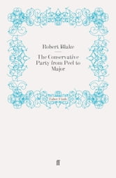 The Conservative Party From Peel to Major