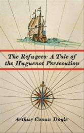 The Refugees: A Tale of the Huguenot Persecution