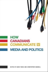 How Canadians Communicate IV: Media and Politics