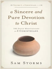 A Sincere and Pure Devotion to Christ (Vol. 1, 2 Corinthians 1-6)