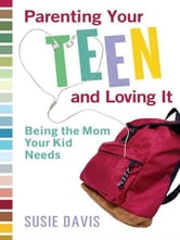 Parenting Your Teen and Loving It
