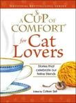Cup of Comfort for Cat Lovers: Stories that celebrate our feline friends