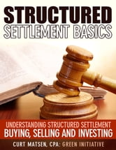 Structured Settlement Basics: Understanding Structured Settlement Buying, Selling and Investing