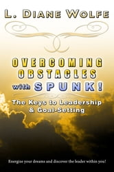 Overcoming Obstacles with SPUNK! The Keys to Leadership & Goal-Setting
