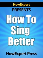 How To Sing Better: Your Step-By-Step Guide To Singing Better