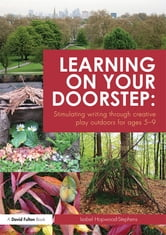 Learning on your doorstep: Stimulating writing through creative play outdoors for ages 5-9