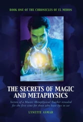 The Secrets of Magic and Metaphysics