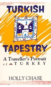 Turkish Tapestry: A Traveller's Portrait of Turkey