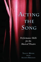 Acting the Song: Performance Skills for Musical Theater
