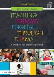 Teaching Primary English Through Drama: A Practical and Creative Approach