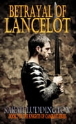 Betrayal Of Lancelot: The Knights Of Camelot Book 7