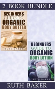 "(2 Book Bundle) ""Beginners Guide To Organic Body Butter"" & ""Beginners Guide To Organic Body Lotion"""