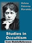 Studies In Occultism: A Series Of Reprints From The Writings Of H. P. Blavatsky (Mobi Classics)