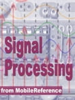 Signal Processing Study Guide: Fourier Analysis, Fft Algorithms, Impulse Response, Laplace Transform, Transfer Function, Nyquist Theorem, Z-Transform, Dsp Techniques, Image Proc. & More (Mobi Study Guides)