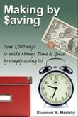Making by Saving: Over 1,000 Ways to Make Money, Time & Space by Simply Saving It