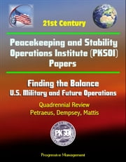21st Century Peacekeeping and Stability Operations Institute (PKSOI) Papers - Finding the Balance: U.S. Military and Future Operations, Quadrennial Review, Petraeus, Dempsey, Mattis