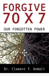 Forgive 70 x 7: Our Forgotten Power