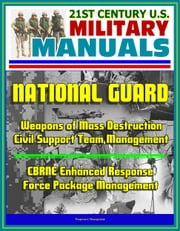 21st Century U.S. Military Manuals: National Guard Weapons of Mass Destruction Civil Support Team Management, CBRNE Enhanced Response Force Package Management