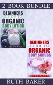"(2 Book Bundle) ""Beginners Guide To Organic Body Lotion"" & ""Beginners Guide To Organic Body Scrubs"""