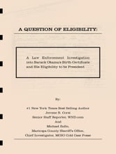 A Question of Eligibity: A Law Enforcement Investigation into Barack Obama's Birth Certificate and His Eligibility to be President