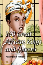 100 Greatest African Kings And Queens ( Volume One )