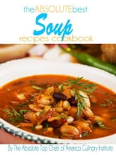 The Absolute Best Soup Recipes Cookbook