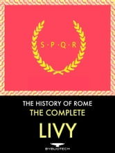 The Complete Livy: The History of Rome