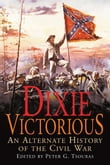 Dixie Victorious: An Alternate History of the Civil War