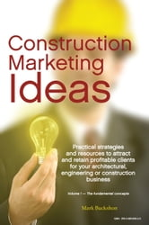 Construction Marketing Ideas: Electronic Edition Vol. 1 -- The Fundamental Concepts