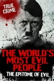 The World's Most Evil People: The Epitome of Evil