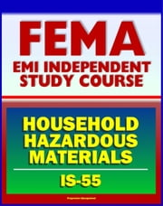 21st Century FEMA Study Course: Household Hazardous Materials - A Guide for Citizens (IS-55) - Inside and Outside the Home, Handling, Storage and Disposal, Disaster Prevention Tips