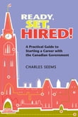 Ready, Set, Hired!: A Practical Guide to Starting a Career with the Canadian Government
