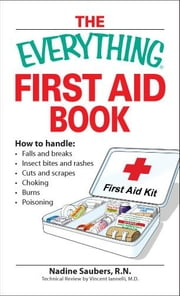 Everything First Aid Book: How to handle:  Falls and breaks    Choking   Cuts and scrapes   Insect bites and rashes   Burns   Poisoning  ¿and when to
