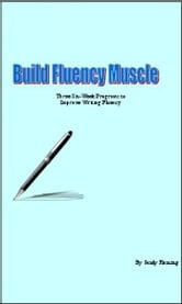 Build Fluency Muscle: Three Six-Week Programs to Improve Writing Fluency