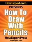 How To Draw With Pencils: Your Step-By-Step Guide To Drawing With Pencils