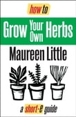 How To Grow Your Own Herbs (Short-e Guide)