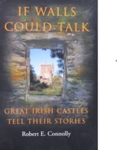 If Wall Could Talk: Great Irish Castles Tell their Stories