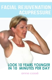 Facial Rejuvenation Acupressure, Look 10 Years Younger in 10 Min Per Day