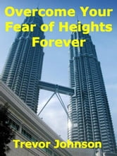 Overcome Your Fear of Heights Forever