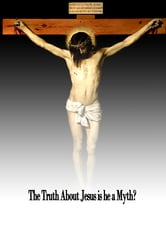 The Truth About Jesus is he a Myth?