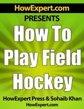 How To Play Field Hockey: Your Step-By-Step Guide To Playing Field Hockey