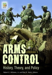 Arms Control: History, Theory, and Policy [2 volumes]