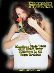 Marriage Problems: Marriage Help That Can Save Your Marriage In 30 days Or Less