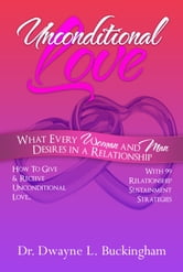 Unconditional Love: What Every Woman and Man Desires In A Relationship